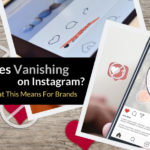 Likes Vanishing on Instagram? What This Means For Brands