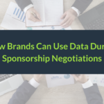 How Brands Can Use Data During Sponsorship Negotiations